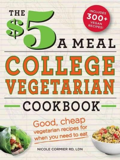 300+ meat-free dishes for $5 or less! Tired of your dining hall's sorry excuse for a vegetarian meal? Can't afford to spend all your money on mediocre takeout?