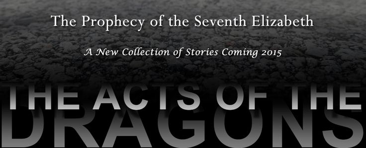 New Series from the author of The Prophecy of the Seventh Elizabeth Series.  Coming 2015.  The Acts of the Dragons.