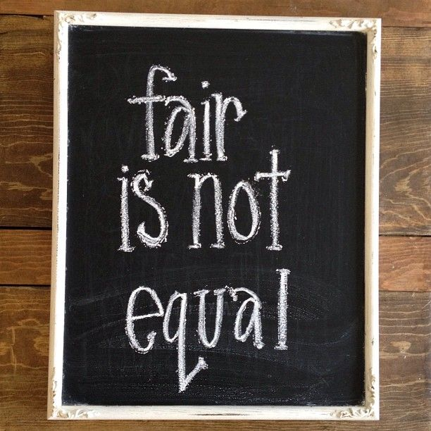 """Fair is not equal. I always struggled with defining """"fair"""" when the kids were little ... and even more so today."""