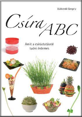 Csíra ABC könyv a csírákról otthoni csíráztatásról búzafű termesztésről termelésről búzafű préselésről búzafülé