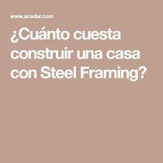¿Cuánto cuesta construir una casa con Steel Framing?