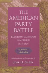 THE AMERICAN PARTY BATTLE: ELECTION CAMPAIGN PAMPHLETS, 1828-1876 Vol. I ~ Joel H. Silbey ~ Harvard University Press ~ 1999