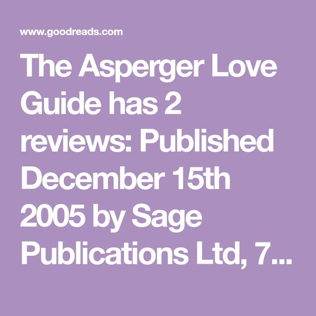 The Asperger Love Guide has 2 reviews: Published December 15th 2005 by Sage Publications Ltd, 77 pages, Paperback
