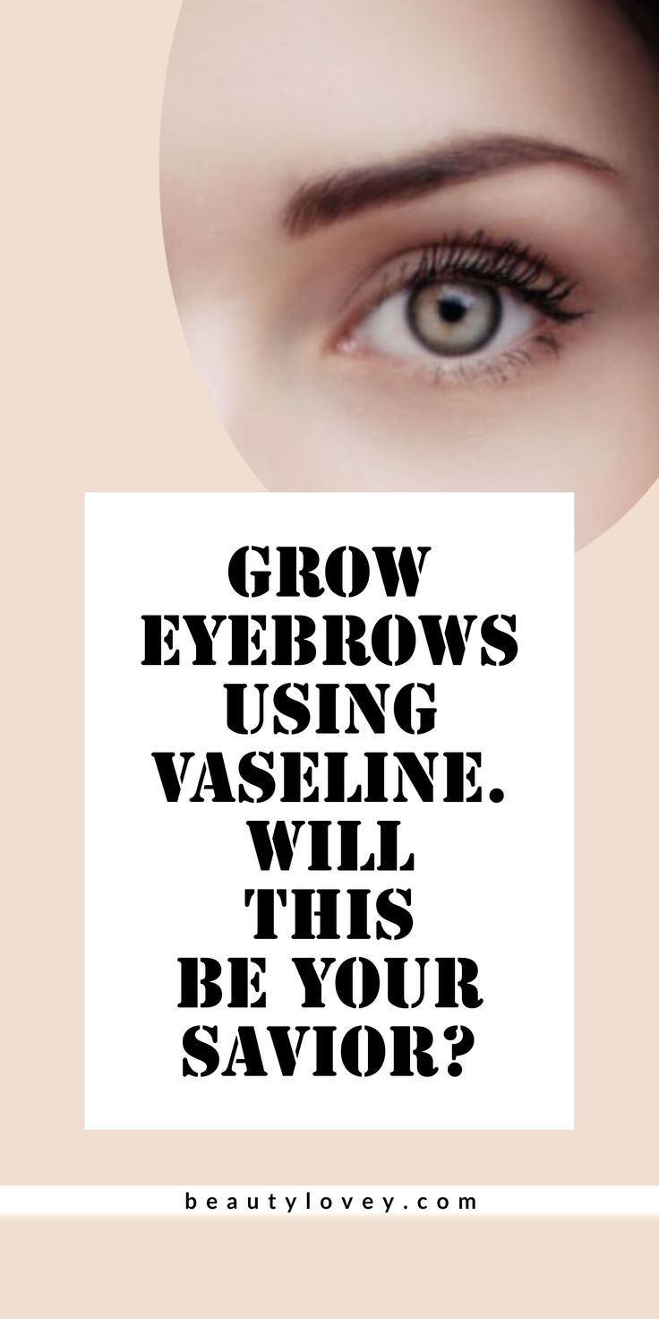 Grow Eyebrows using Vaseline. Will this be your savior? in ...
