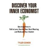 Discover Your Inner Economist: Use Incentives to Fall in Love, Survive Your Next Meeting, and Motivate Your Dentist (Hardcover)By Tyler Cowen