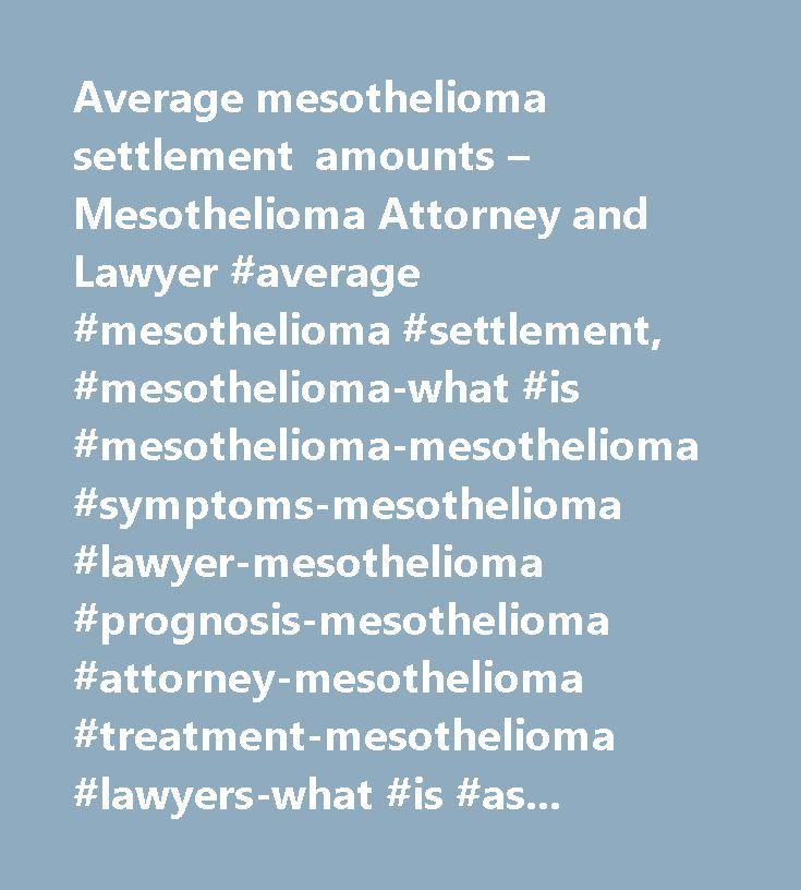 Average mesothelioma settlement amounts – Mesothelioma Attorney and Lawyer #average #mesothelioma #settlement, #mesothelioma-what #is #mesothelioma-mesothelioma #symptoms-mesothelioma #lawyer-mesothelioma #prognosis-mesothelioma #attorney-mesothelioma #treatment-mesothelioma #lawyers-what #is #asbestos-types #of #asbestos-asbestos #exposure-asbestos…