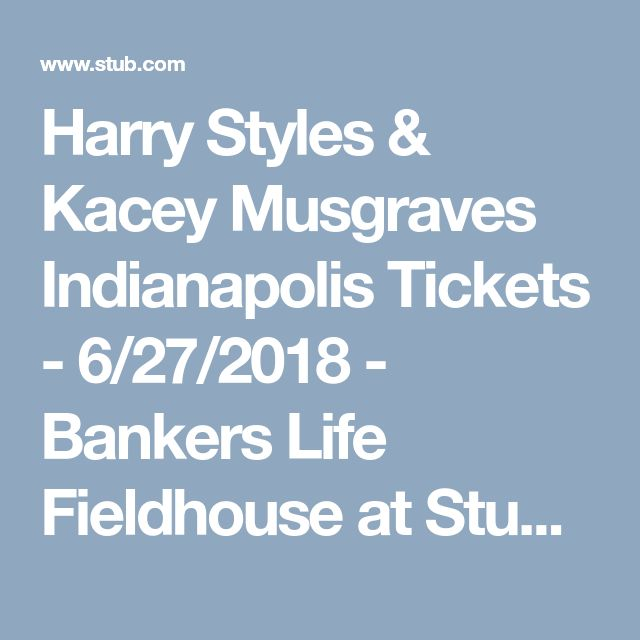 Harry Styles & Kacey Musgraves Indianapolis Tickets - 6/27/2018 - Bankers Life Fieldhouse at Stub.com!