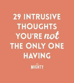 29 Intrusive Thoughts You're Not the Only One Having
