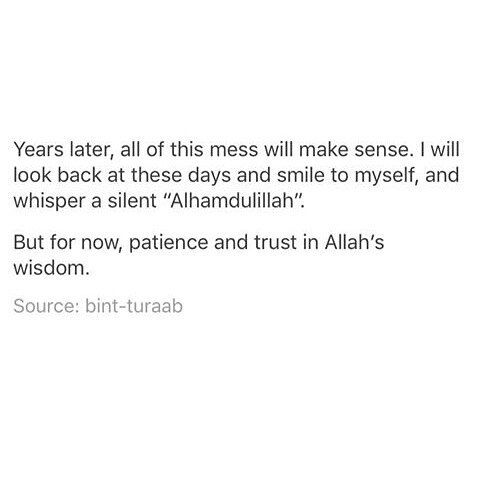 One day you will thank Allah for everything you are going through now. Be patient and wait for His plan.