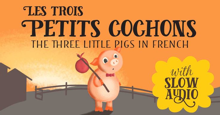 'The Three Little Pigs' children's story translated from English into French, with audio by a native French speaker.