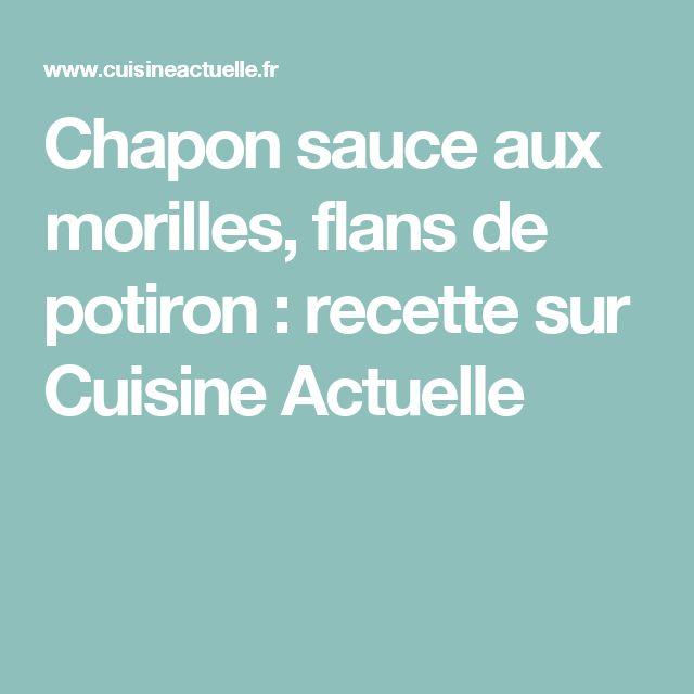 Chapon sauce aux morilles, flans de potiron : recette sur Cuisine Actuelle