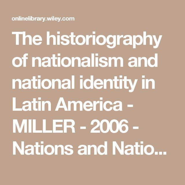 The historiography of nationalism and national identity in Latin America - MILLER - 2006 - Nations and Nationalism - Wiley Online Library