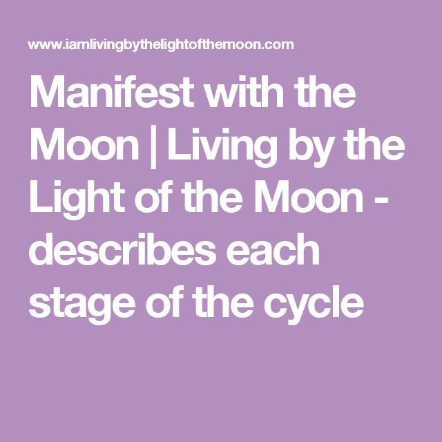 Manifest with the Moon | Living by the Light of the Moon - describes each stage of the cycle