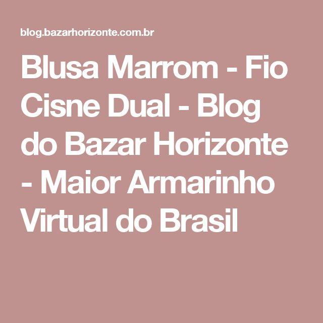 Blusa Marrom - Fio Cisne Dual - Blog do Bazar Horizonte - Maior Armarinho Virtual do Brasil