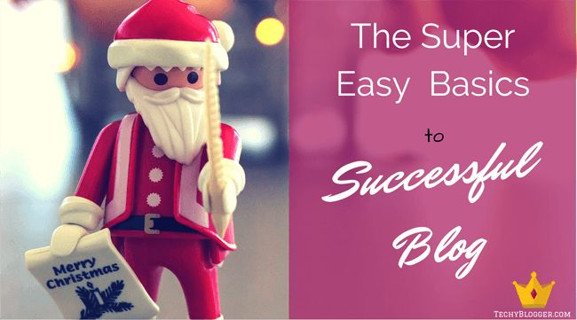 The Super Easy Basics to a Successful Blog
