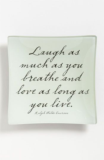 """laugh as much as you breath and love as long as you live'' ~ ralph waldo emerson"
