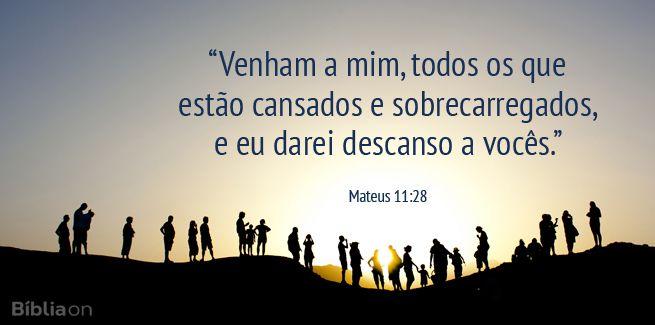 """""""Venham a mim, todos os que estão cansados e sobrecarregados, e eu darei descanso a vocês."""" Mateus 11:28"""