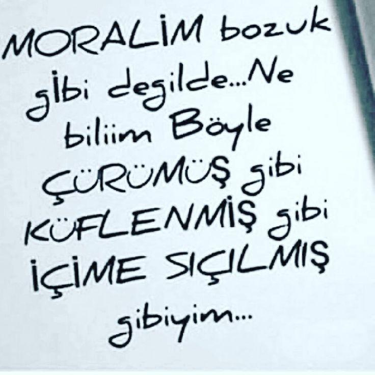 MORALİM bozuk değil de... Ne biliim böyle ÇÜRÜMÜŞ gibi, KÜFLENMIŞ gibi, İÇİME…