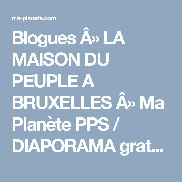 Blogues » LA MAISON DU PEUPLE A BRUXELLES » Ma Planète PPS / DIAPORAMA gratuit a telecharger