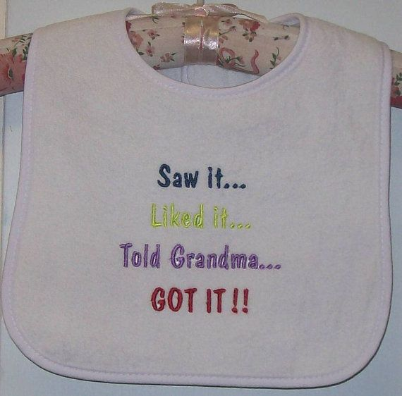 Embroidered baby bib -cute saying - Saw it... liked it.. Told Grandma.....