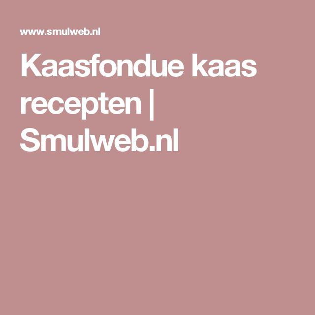 Kaasfondue kaas recepten | Smulweb.nl