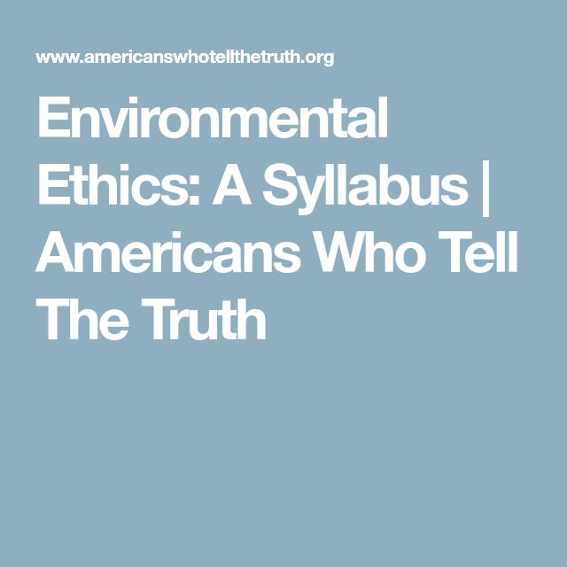 Environmental Ethics: A Syllabus | Americans Who Tell The Truth