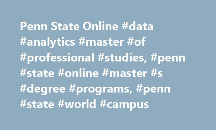 Penn State Online #data #analytics #master #of #professional #studies, #penn #state #online #master #s #degree #programs, #penn #state #world #campus http://dating.nef2.com/penn-state-online-data-analytics-master-of-professional-studies-penn-state-online-master-s-degree-programs-penn-state-world-campus/  # Master of Professional Studies in Data Analytics Online Graduate Education in Data Analytics at Penn State Learn to design, implement, and apply data management techniques with Penn…