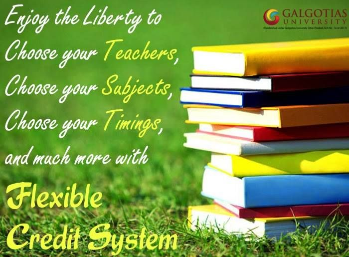 Galgotia University has Flexible Credit System (FCS) in place that facilitates students to plan their own time tables.  Read more -http://goo.gl/NCo2hA