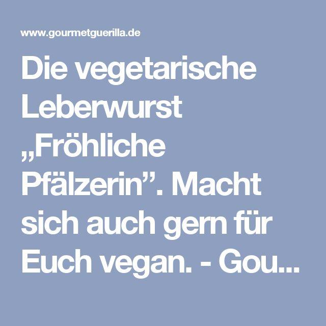 """Die vegetarische Leberwurst """"Fröhliche Pfälzerin"""". Macht sich auch gern für Euch vegan. - GourmetGuerilla"""