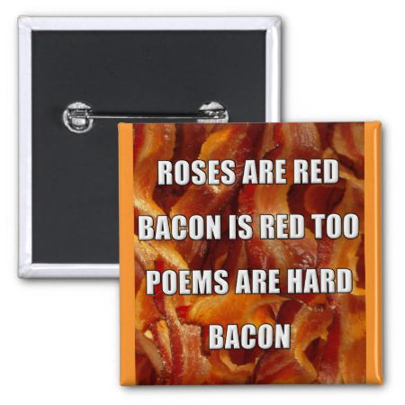Bacon Poem Funny Button Badge