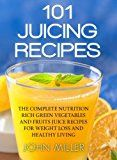 101 Juicing Recipes: The Complete Nutrition Rich Green Vegetables and Fruits Juice Recipes for Weight Loss and Healthy Living - https://www.trolleytrends.com/?p=548172