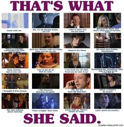 Doctor Who. That's what she saidGeek, Nerd, Doctors Whotorchwood, Fashion Style, Mouth, Doctorwho, Funny, Dr. Who, Captain Jack