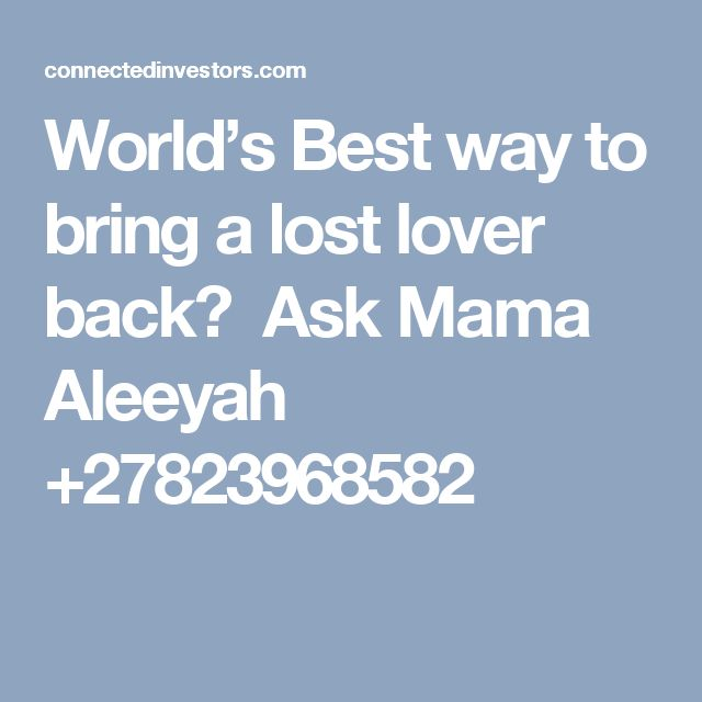 World's Best way to bring a lost lover back? Ask Mama Aleeyah +27823968582