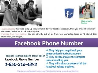 Why do I need to make contact with the experts via Facebook Phone Number 1-850-316-4893?If you want to take reliable and efficacious services then you need to make a call at Facebook Phone Number 1-850-316-4893 where you will get the following services at no cost:-Skillful experts will lend you a hand.Facebook login issues will be eliminated.Professionals will help you to enhance your account security. http://www.mailsupportnumber.com/facebook-technical-support-number.htmlFacebook phone…