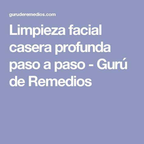 Limpieza facial casera profunda paso a paso - Gurú de Remedios