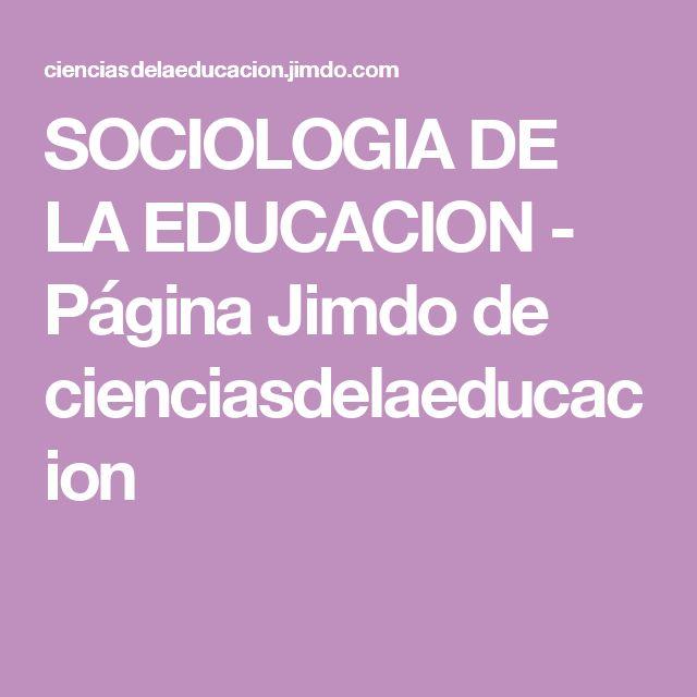 SOCIOLOGIA DE LA EDUCACION - Página Jimdo de cienciasdelaeducacion