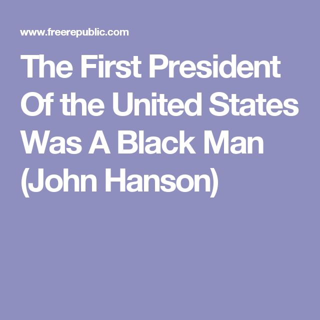 The First President Of the United States Was A Black Man (John Hanson)