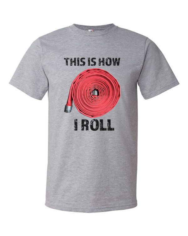8d6573742 This is how I ROLL - Firefighter Hose T-Shirt