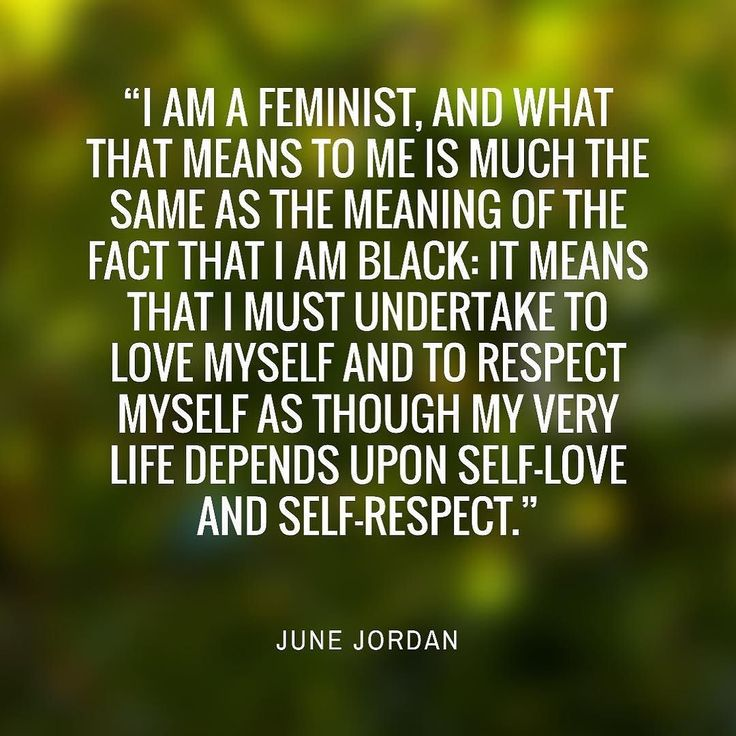 I am a feminist and what that means to me is much the same as the meaning of the fact that I am Black: it means that I must undertake to love myself and to respect myself as though my very life depends upon self-love and self-respect.  June Jordan #blackfeminisms #blackwomen #blackfeminist #blackfeminism #intersectionality #intersectionalfeminist #intersectionalfeminism #JuneJordan #feminism
