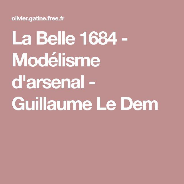 La Belle 1684 - Modélisme d'arsenal - Guillaume Le Dem