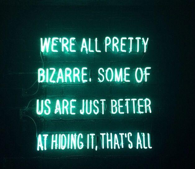 We're all pretty bizarre