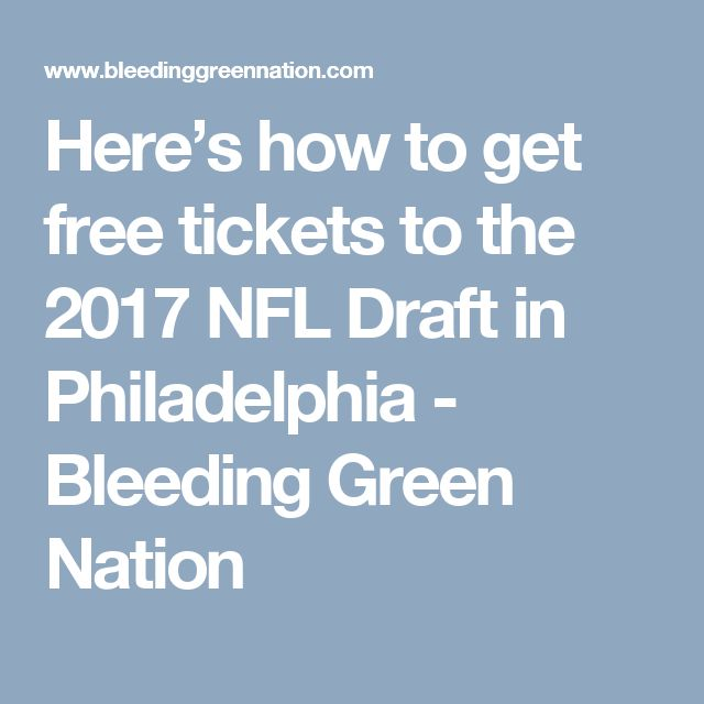 Here's how to get free tickets to the 2017 NFL Draft in Philadelphia - Bleeding Green Nation
