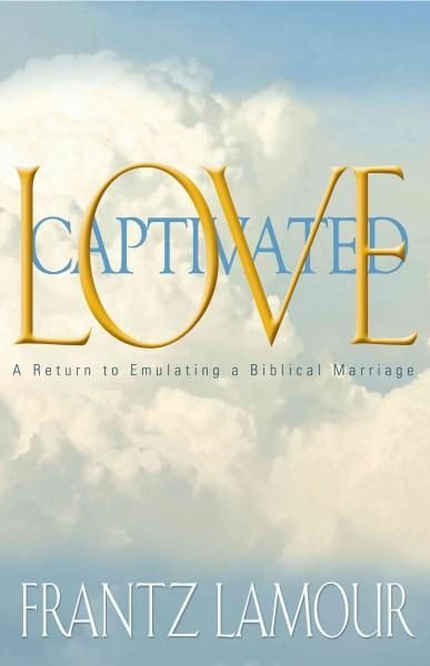 Love Captivated: A Return to Emulating a Biblical Marriage