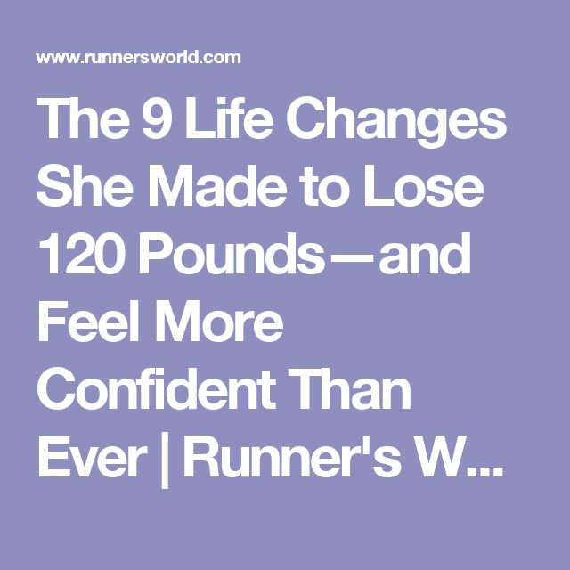 The 9 Life Changes She Made to Lose 120 Pounds—and Feel More Confident Than Ever   Runner's World