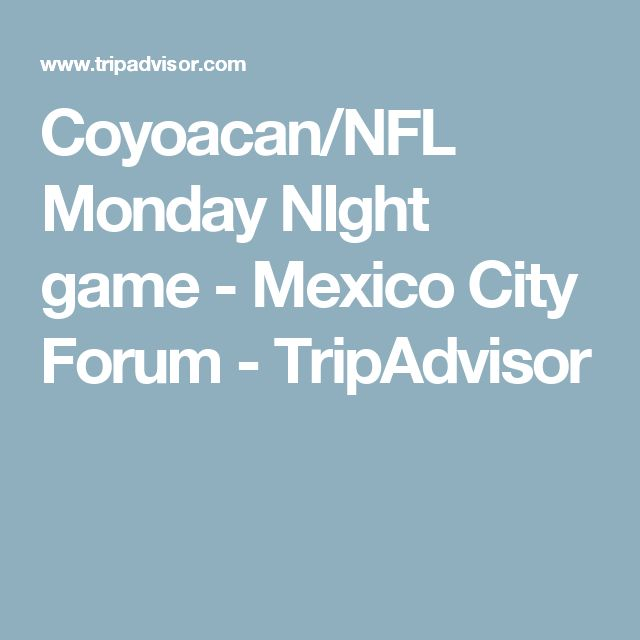 Coyoacan/NFL Monday NIght game - Mexico City Forum - TripAdvisor