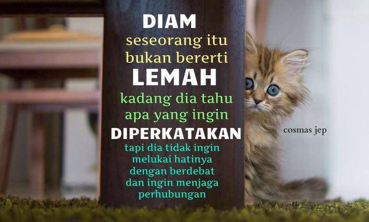 Seseorang yang DIAM bukan bererti LEMAH. Terkadang tahu apa yang harus dikatakan, tapi dia berhati-hati agar tidak melukai perasaan seseorang.