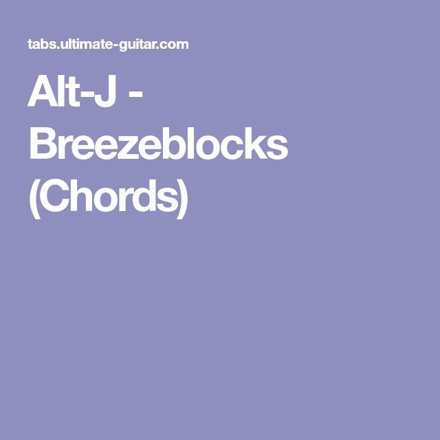 Alt J Breezeblocks Chords Songs To Learn Pinterest Alt