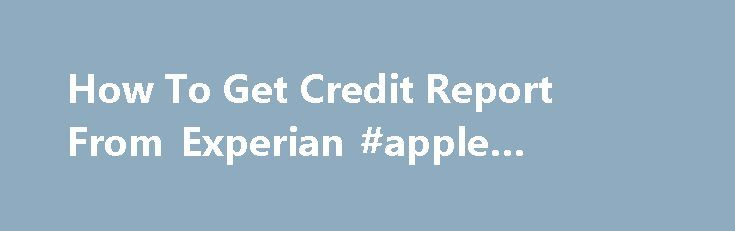 How To Get Credit Report From Experian #apple #credit #card http://credit-loan.remmont.com/how-to-get-credit-report-from-experian-apple-credit-card/  #how to get a credit report # In this case How to get credit report from experian the consumer How to get credit report from experian has a few options ones to select. Lawmax legitimate finance is probably the greatest litigation finance businesses that supply court action capital solutions. With a perception of applying for […]