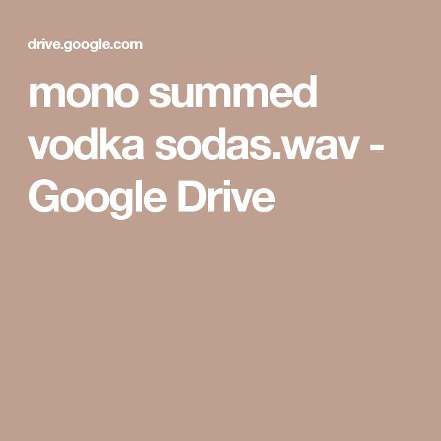 mono summed vodka sodas.wav - Google Drive