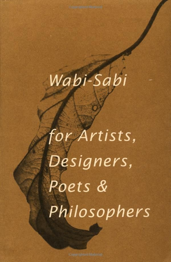 A beautiful aesthetic - wabi sabi: for artists, designers, poets and philsophers. Will hold your heart tenaciously. I have this book.